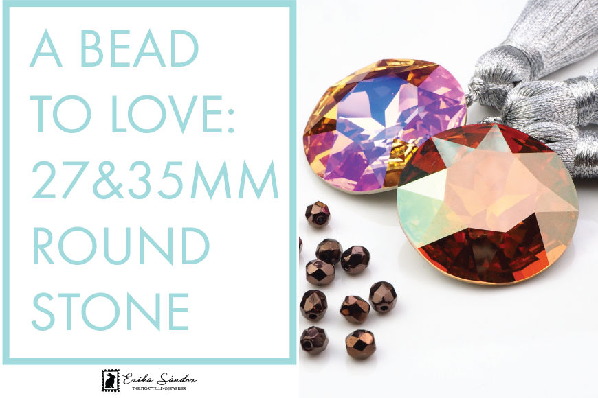 A bead to love: 27&35 mm round stone Swarovski Elements!