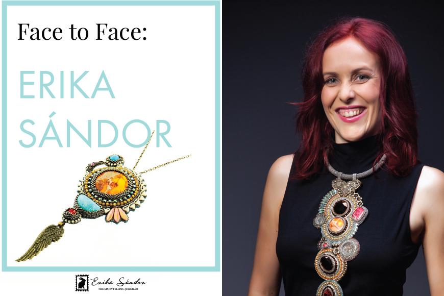 Face to face: Erika Sandor – the Storytelling Jeweller!