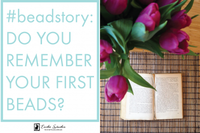#beadstory: Do you remember your first beads?